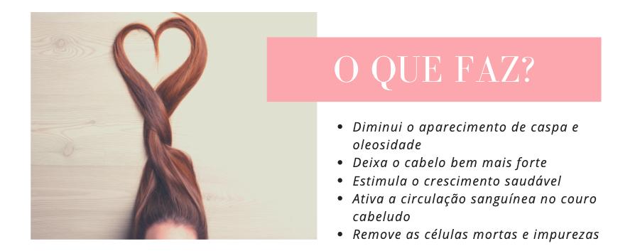 O que faz? Diminui o aparecimento de caspa e oleosidade Deixa o cabelo bem mais forte Estimula o crescimento saudável Ativa a circulação sanguínea no couro cabeludo Remove as células mortas e impurezas